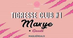 Tigresse Club #1 Maxye